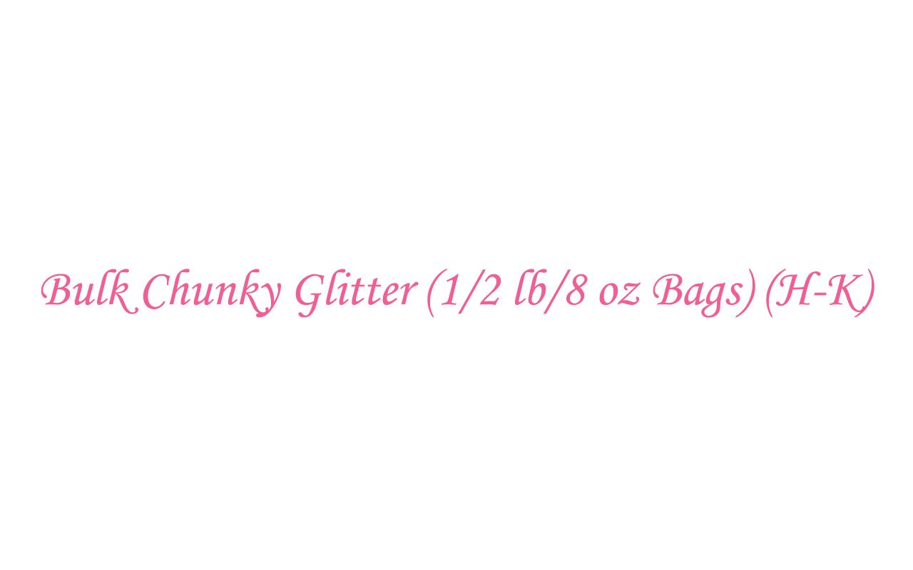 Bulk Chunky Glitter (1/2 lb/8 oz Bags) (H-K)